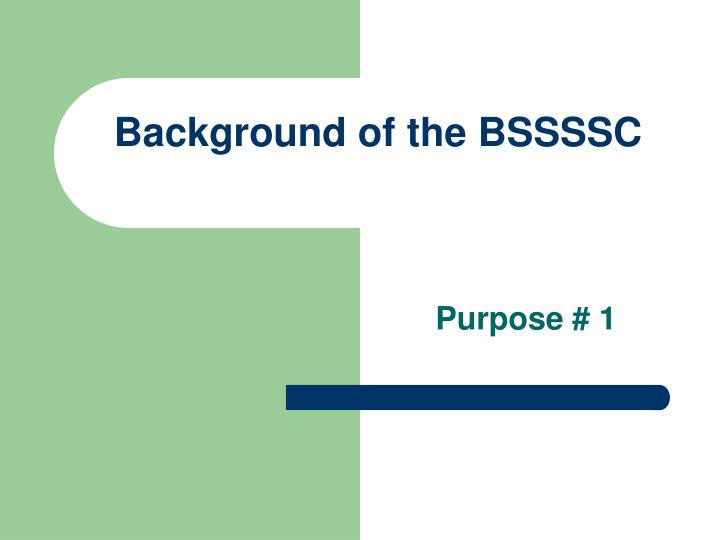 Background of the BSSSSC