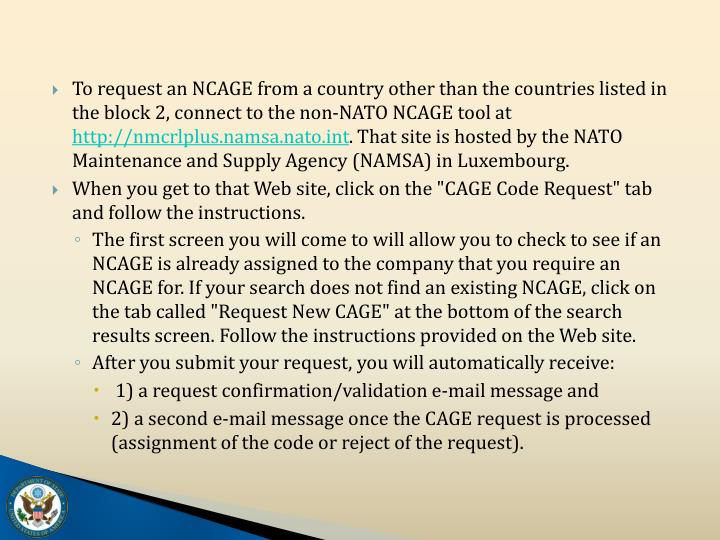 To request an NCAGE from a country other than the countries listed in the block 2, connect to the non-NATO NCAGE tool at