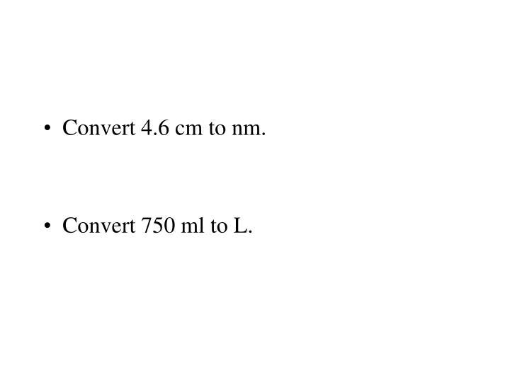 Convert 4.6 cm to nm.