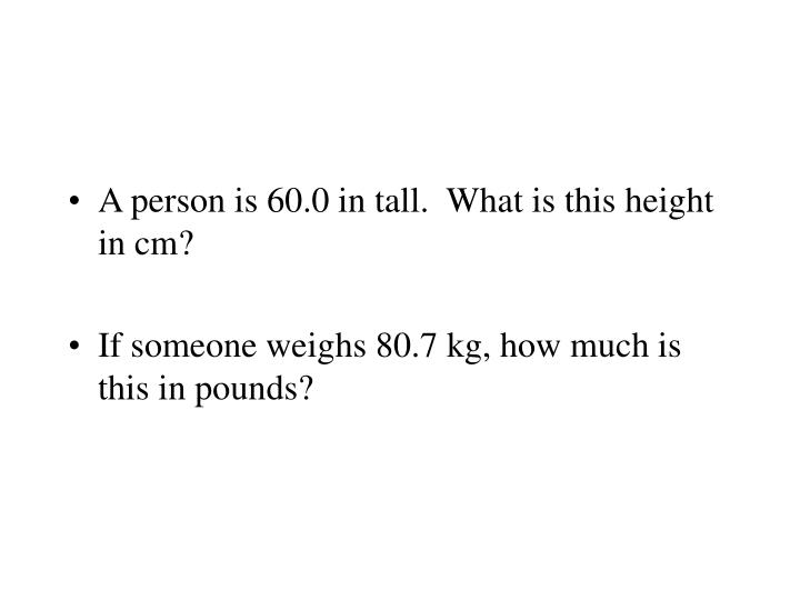 A person is 60.0 in tall.  What is this height in cm?