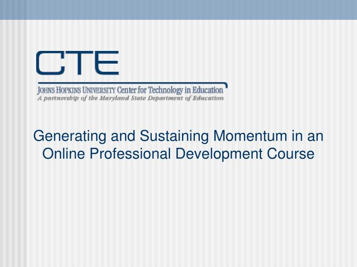 Generating and sustaining momentum in an online professional development course