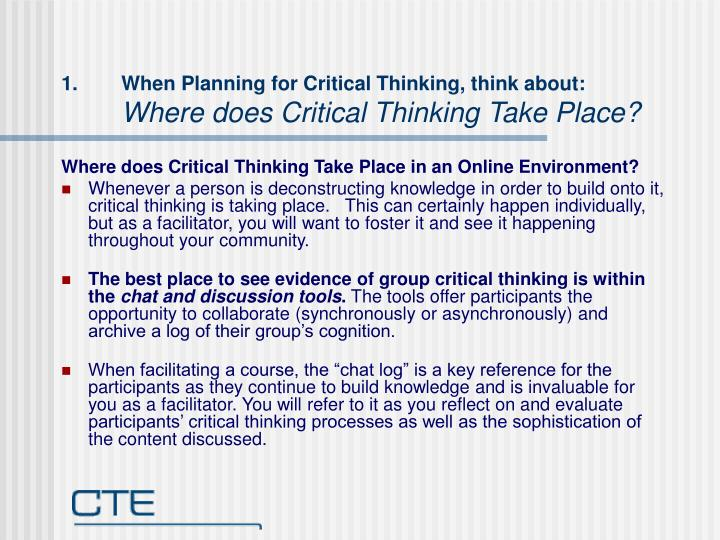 When Planning for Critical Thinking, think about: