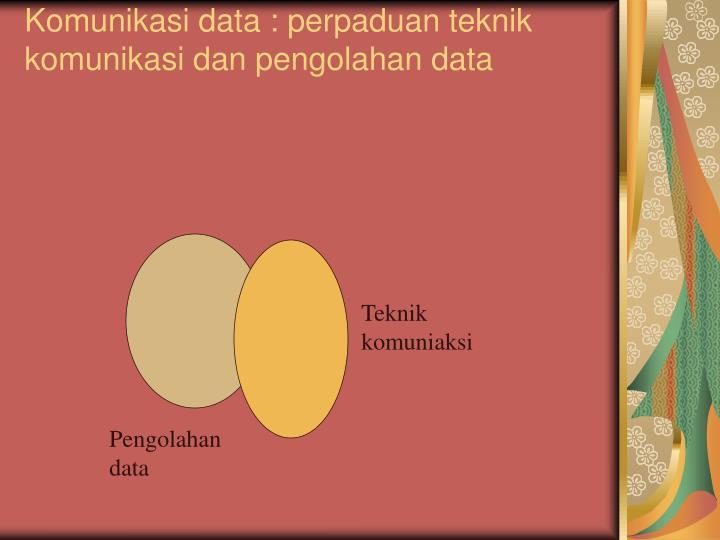 Komunikasi data : perpaduan teknik komunikasi dan pengolahan data