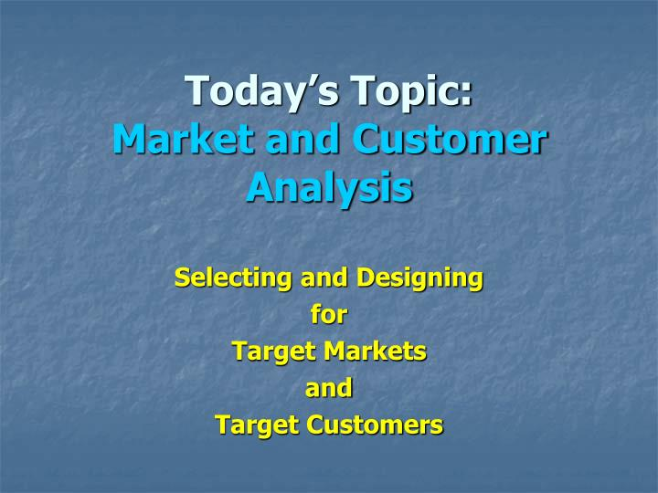today s topic market and customer analysis n.