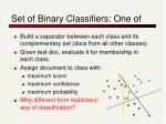 set of binary classifiers one of