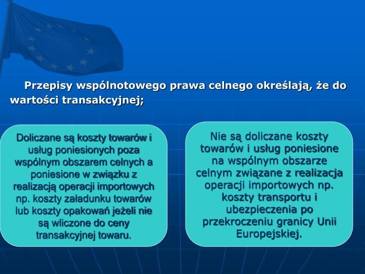 Przepisy wspólnotowego prawa celnego określają, że do wartości transakcyjnej;