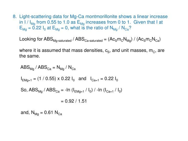 8.  Light-scattering data for Mg-Ca montmorillonite shows a linear increase