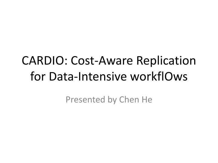 Cardio cost aware replication for data intensive workflows