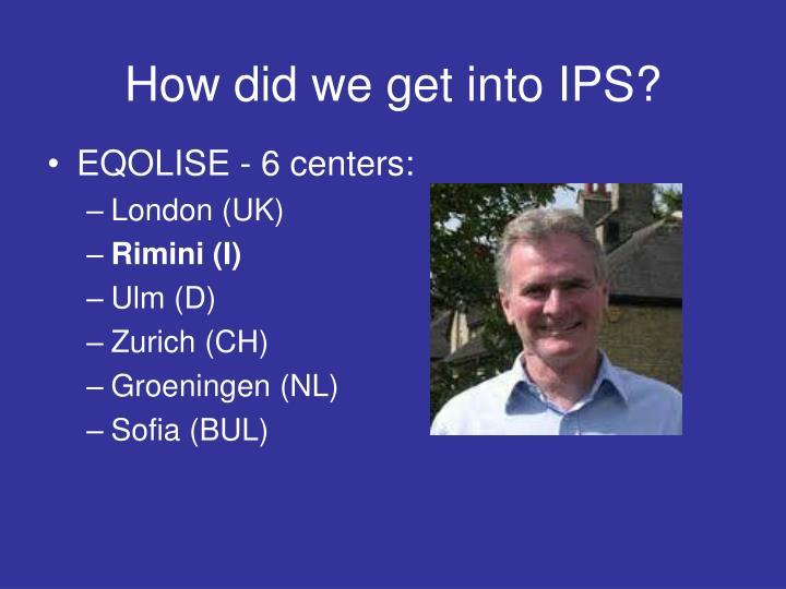 How did we get into IPS?