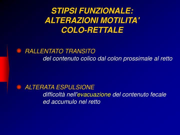 STIPSI FUNZIONALE:  ALTERAZIONI MOTILITA' COLO-RETTALE