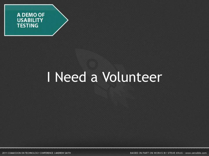 I Need a Volunteer