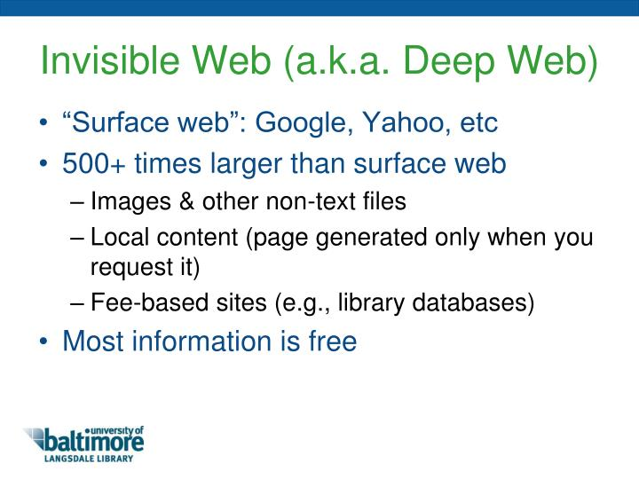 Invisible Web (a.k.a. Deep Web)