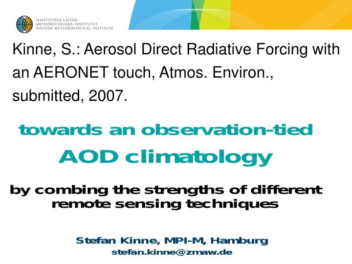 Kinne, S.: Aerosol Direct Radiative Forcing with an AERONET touch, Atmos. Environ., submitted, 2007.