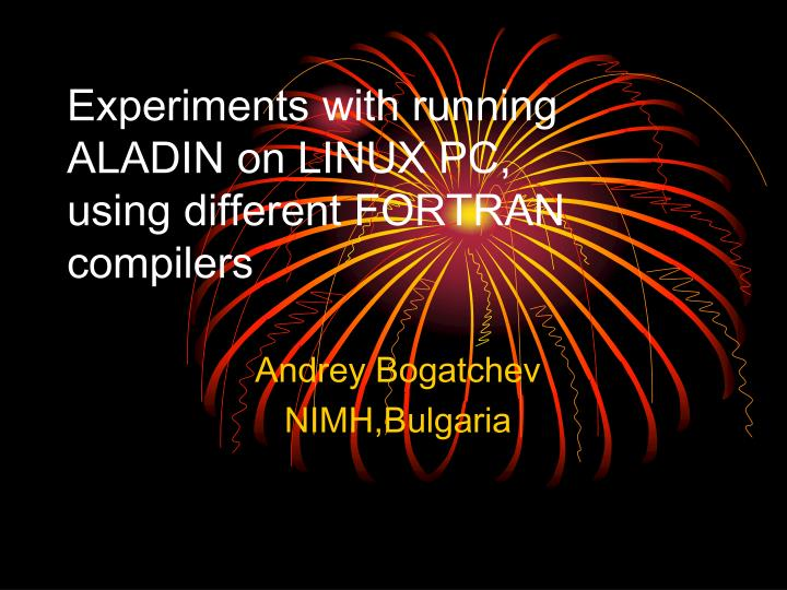 experiments with running aladin on linux pc using different fortran compilers
