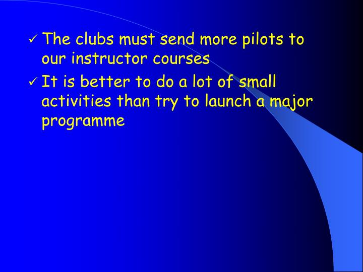 The clubs must send more pilots to our instructor courses
