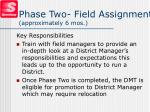phase two field assignment approximately 6 mos