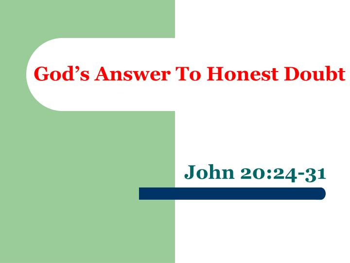 God s answer to honest doubt