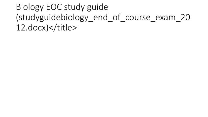 Biology EOC study guide (studyguidebiology_end_of_course_exam_2012.docx)</title>