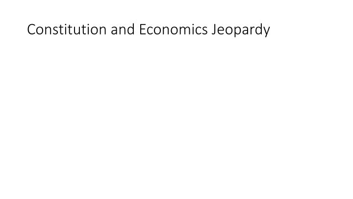 Constitution and Economics Jeopardy