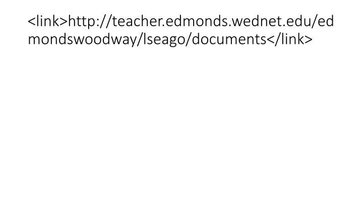 <link>http://teacher.edmonds.wednet.edu/edmondswoodway/lseago/documents</link>