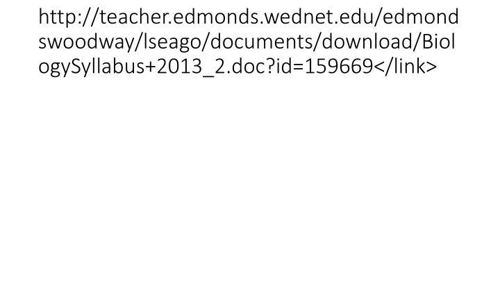 http://teacher.edmonds.wednet.edu/edmondswoodway/lseago/documents/download/BiologySyllabus+2013_2.doc?id=159669</link>