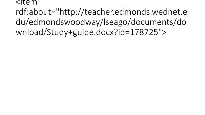 "<item rdf:about=""http://teacher.edmonds.wednet.edu/edmondswoodway/lseago/documents/download/Study+guide.docx?id=178725"">"