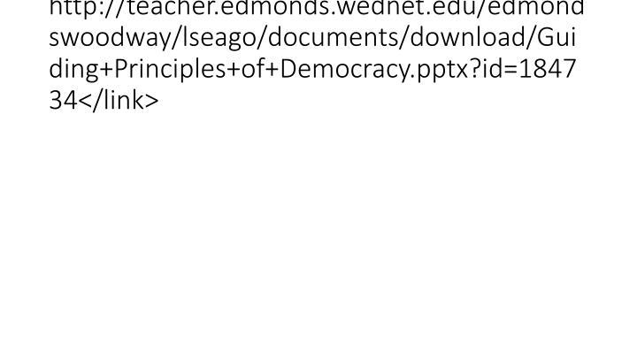 http://teacher.edmonds.wednet.edu/edmondswoodway/lseago/documents/download/Guiding+Principles+of+Democracy.pptx?id=184734</link>