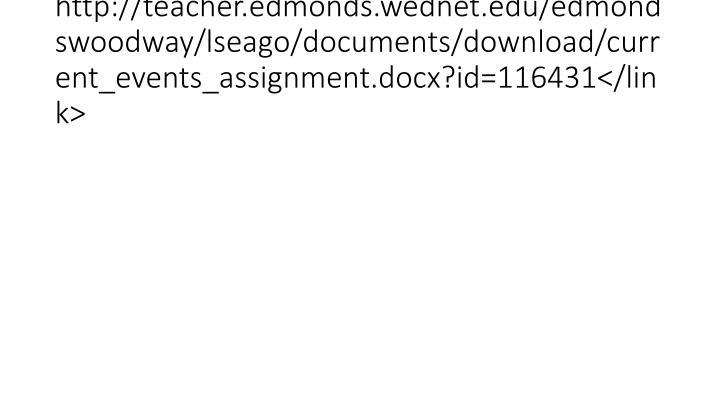 http://teacher.edmonds.wednet.edu/edmondswoodway/lseago/documents/download/current_events_assignment.docx?id=116431</link>