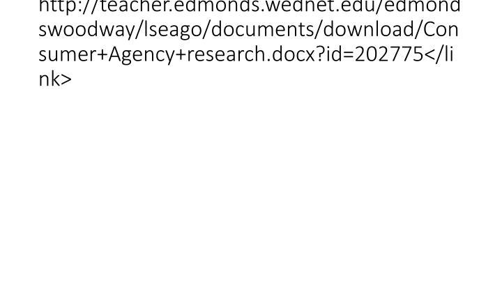 http://teacher.edmonds.wednet.edu/edmondswoodway/lseago/documents/download/Consumer+Agency+research.docx?id=202775</link>