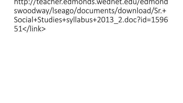 http://teacher.edmonds.wednet.edu/edmondswoodway/lseago/documents/download/Sr.+Social+Studies+syllabus+2013_2.doc?id=159651</link>