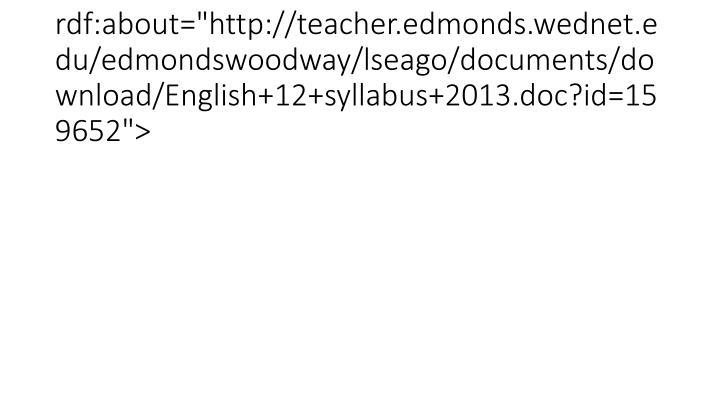 "<item rdf:about=""http://teacher.edmonds.wednet.edu/edmondswoodway/lseago/documents/download/English+12+syllabus+2013.doc?id=159652"">"