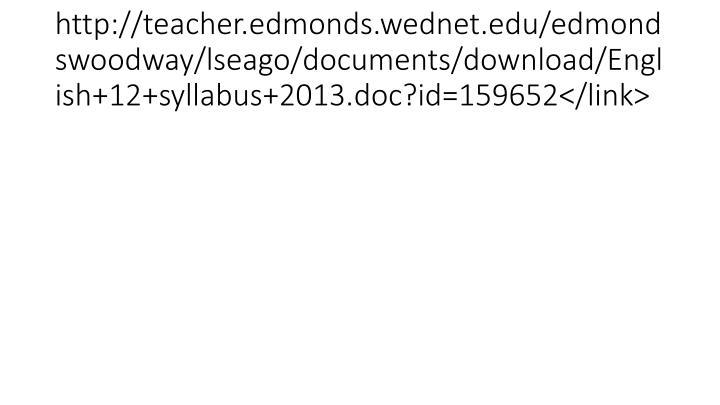 http://teacher.edmonds.wednet.edu/edmondswoodway/lseago/documents/download/English+12+syllabus+2013.doc?id=159652</link>