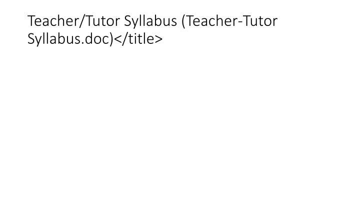 Teacher/Tutor Syllabus (Teacher-Tutor Syllabus.doc)</title>