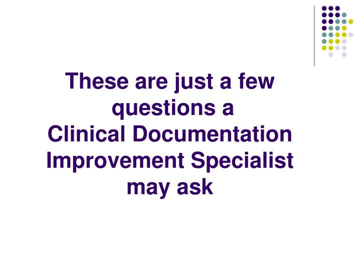 These Are Just A Few Questions Clinical Documentation Improvement