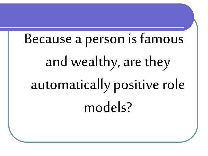 Because a person is famous and wealthy, are they automatically positive role models?