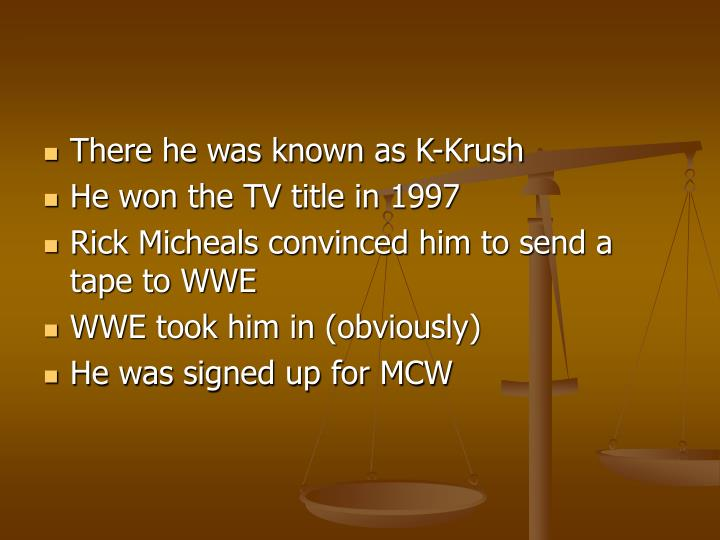 There he was known as K-Krush