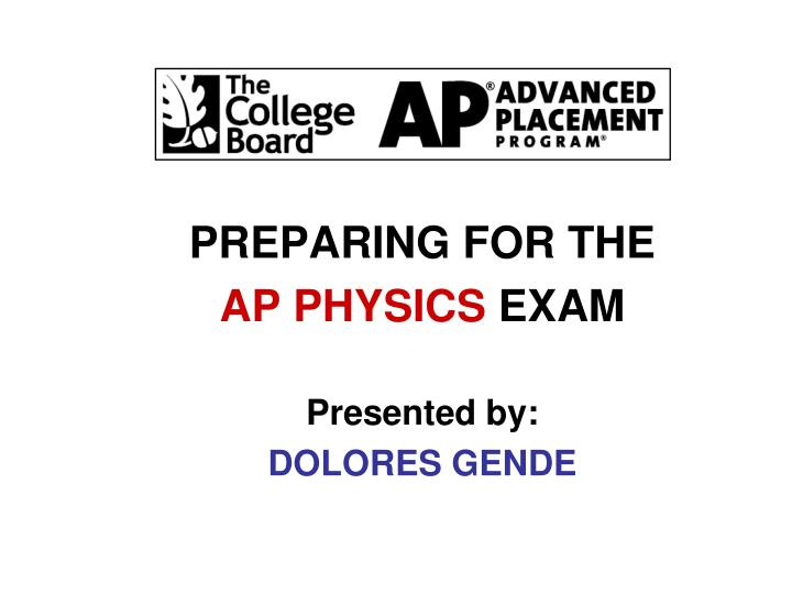preparing for the ap physics exam presented by dolores gende n.