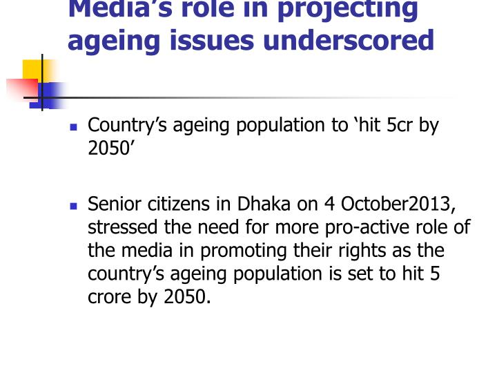 Media's role in projecting ageing issues underscored