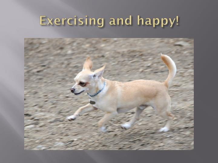 Exercising and happy!