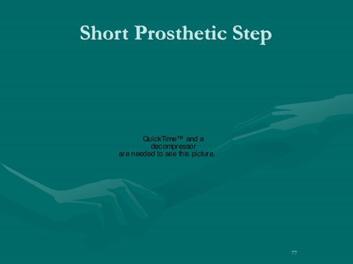 Short Prosthetic Step