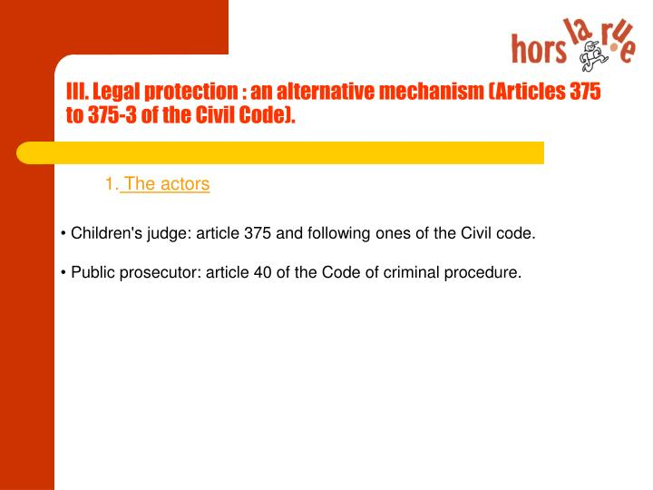 III. Legal protection : an alternative mechanism (Articles 375 to 375-3 of the Civil Code).
