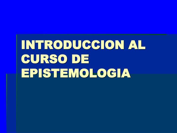 Introduccion al curso de epistemologia