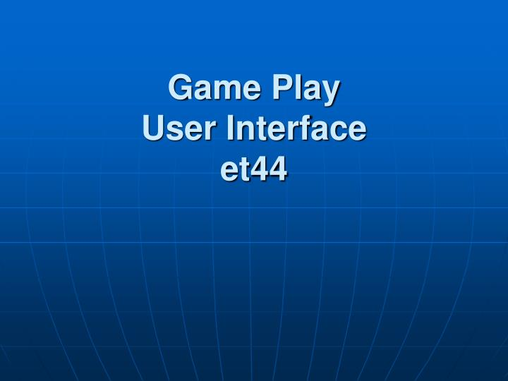 game play user interface et44 n.