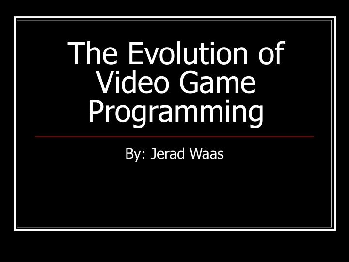 the evolution of video game programming n.