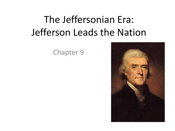 the jeffersonian era jefferson leads the nation n.