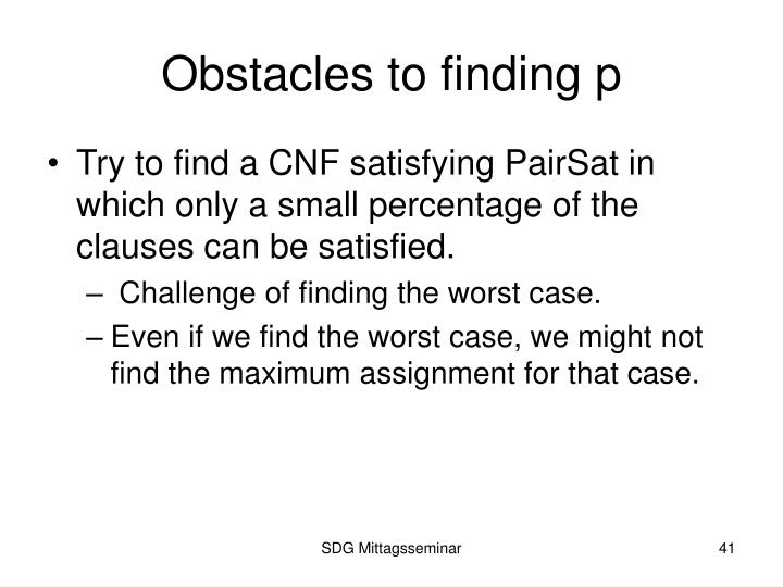 Obstacles to finding p