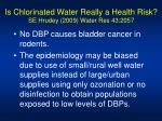 is chlorinated water really a health risk se hrudey 2009 water res 43 2057