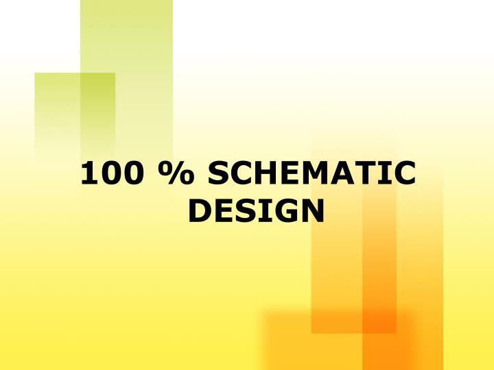 100 % SCHEMATIC DESIGN