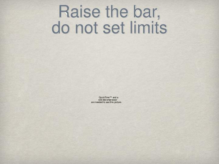 Raise the bar,