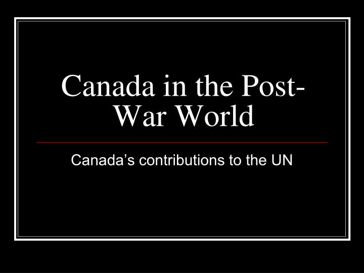 canada in the post war world n.
